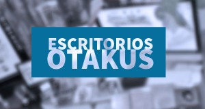 escritorios otakus