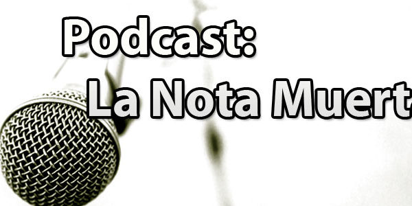 Podcast la nota muerta
